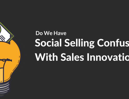 Do We Have Social Selling Confused With Sales Innovation?