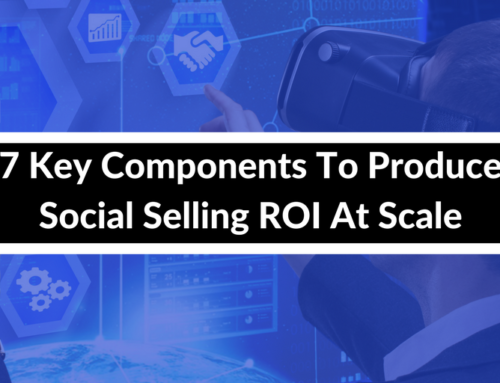 7 Key Components To Produce Social Selling ROI At Scale
