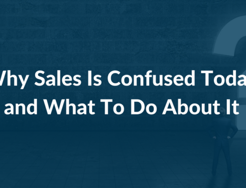 Why Sales Is Confused Today and What to Do About It