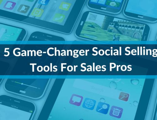 5 Game-Changer Social Selling Tools For Sales Pros